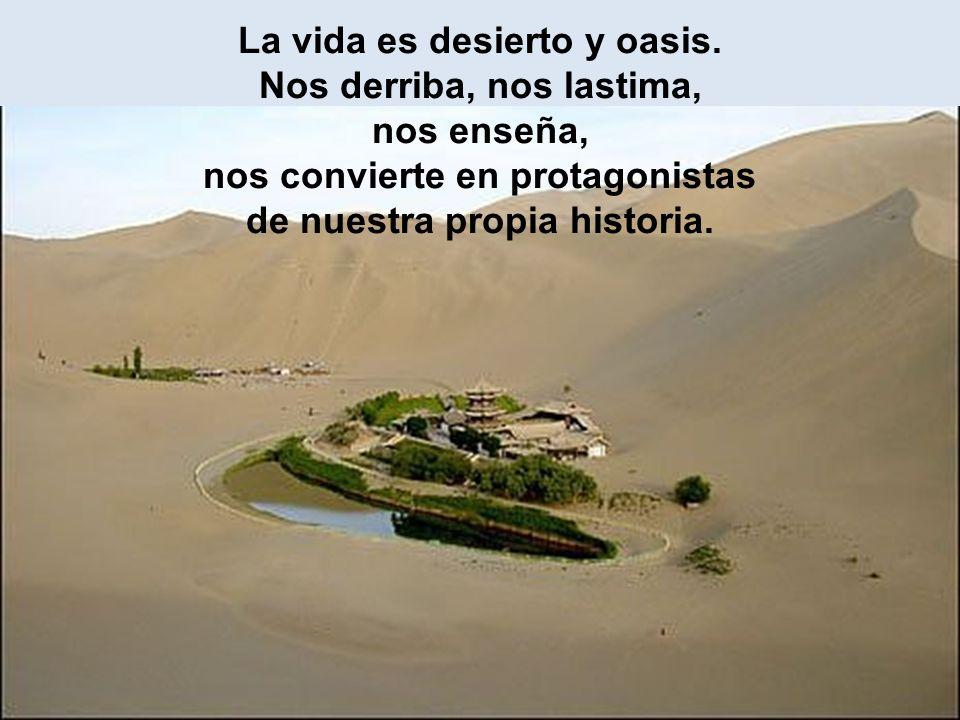 La vida es desierto y oasis