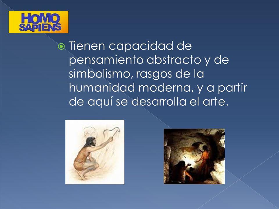 Tienen capacidad de pensamiento abstracto y de simbolismo, rasgos de la humanidad moderna, y a partir de aquí se desarrolla el arte.