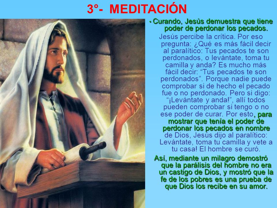 • Curando, Jesús demuestra que tiene poder de perdonar los pecados.