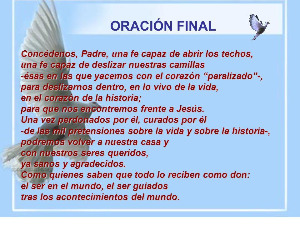 ORACIÓN FINAL Concédenos, Padre, una fe capaz de abrir los techos,