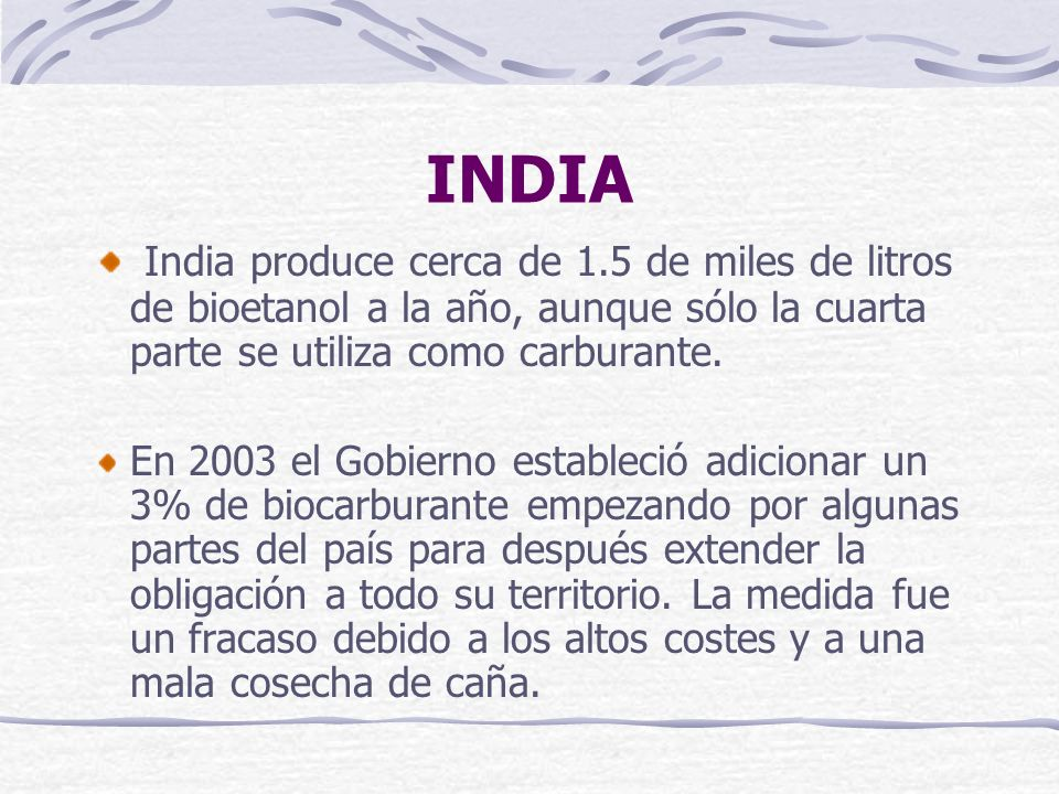 INDIAIndia produce cerca de 1.5 de miles de litros de bioetanol a la año, aunque sólo la cuarta parte se utiliza como carburante.