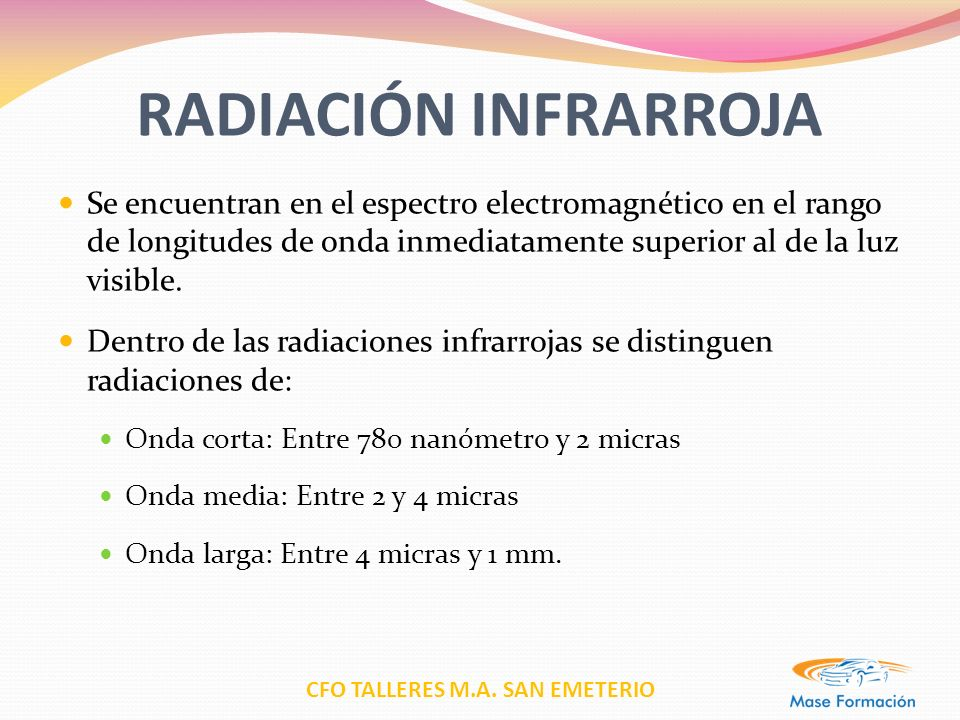 RADIACIÓN INFRARROJA Se encuentran en el espectro electromagnético en el rango de longitudes de onda inmediatamente superior al de la luz visible.
