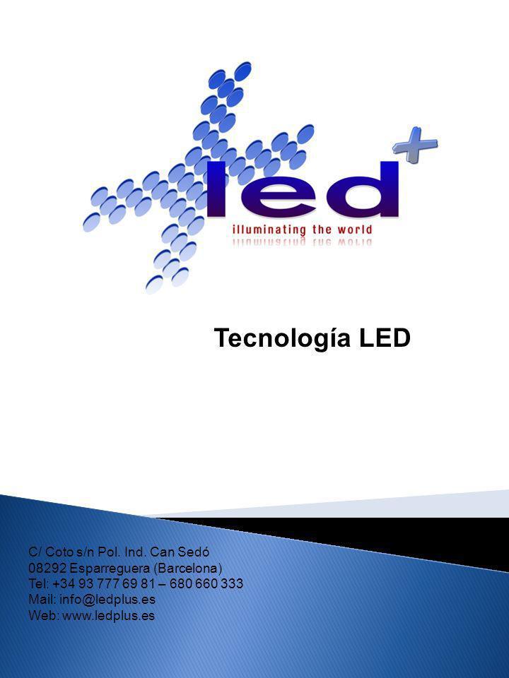 Tecnología LED C/ Coto s/n Pol. Ind. Can Sedó 08292 Esparreguera (Barcelona) Tel: +34 93 777 69 81 – 680 660 333.