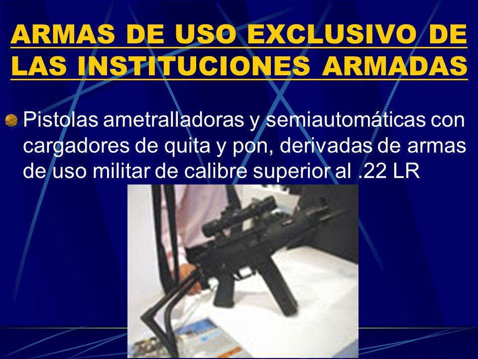 ARMAS DE USO EXCLUSIVO DE LAS INSTITUCIONES ARMADAS