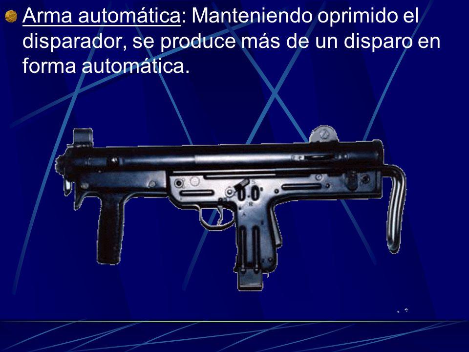 Arma automática: Manteniendo oprimido el disparador, se produce más de un disparo en forma automática.