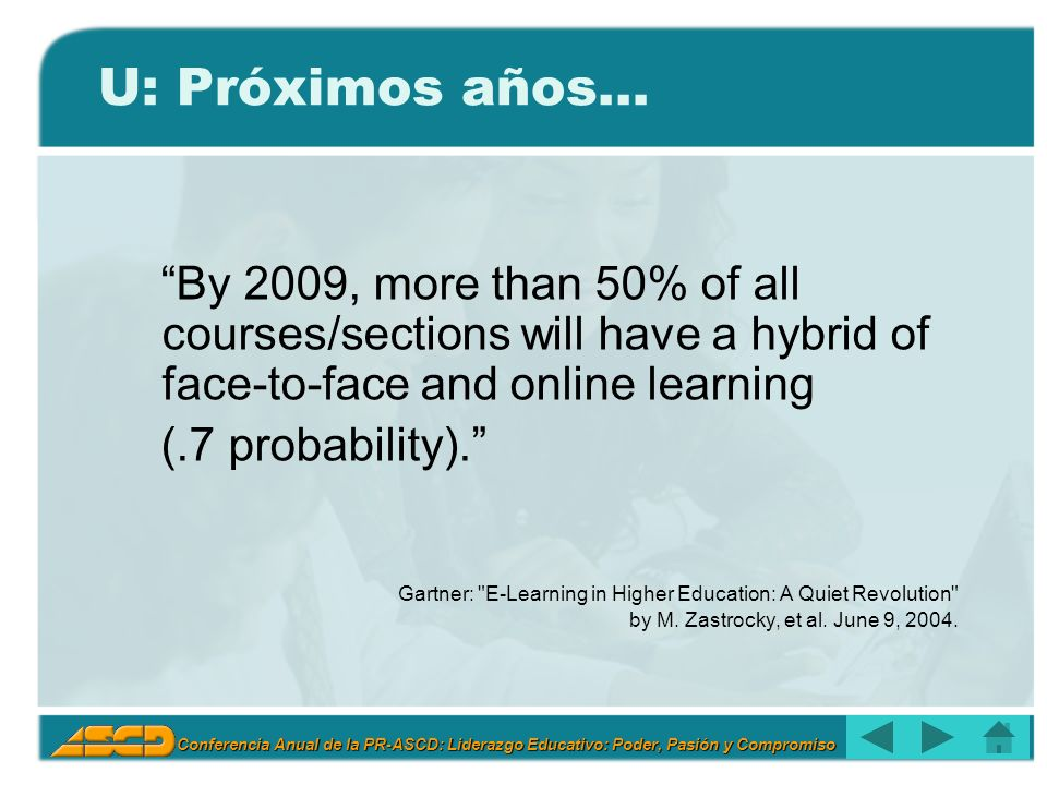 U: Próximos años… By 2009, more than 50% of all courses/sections will have a hybrid of face-to-face and online learning.