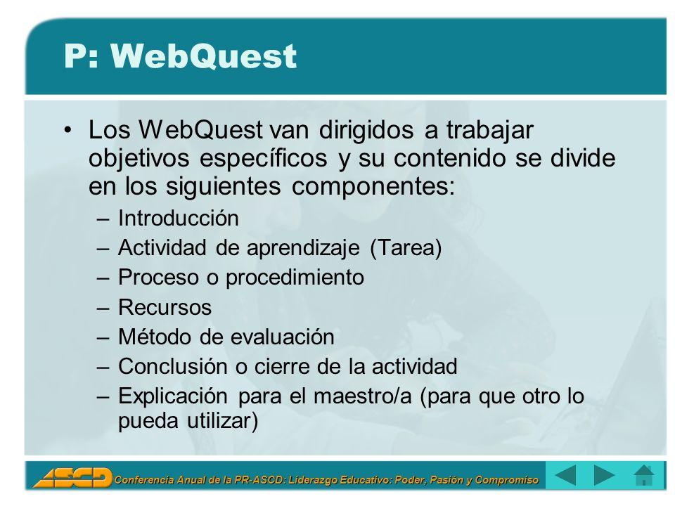 P: WebQuest Los WebQuest van dirigidos a trabajar objetivos específicos y su contenido se divide en los siguientes componentes: