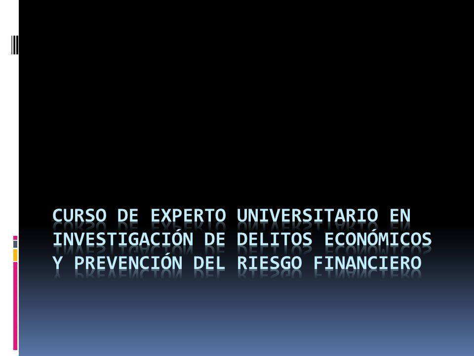 Curso DE EXPERTO UNIVERSITARIO EN INVESTIGACIÓN DE DELITOS ECONÓMICOS Y PREVENCIÓN DEL RIESGO FINANCIERO