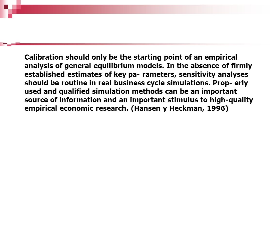 Calibration should only be the starting point of an empirical analysis of general equilibrium models.