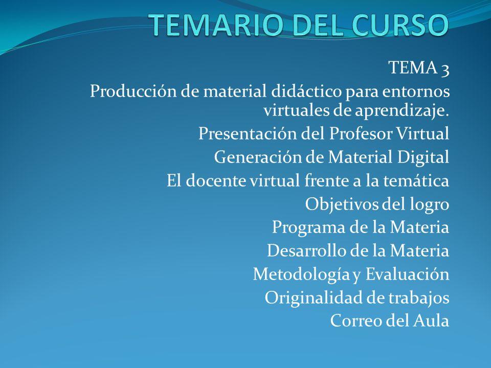 TEMARIO DEL CURSO TEMA 3. Producción de material didáctico para entornos virtuales de aprendizaje.