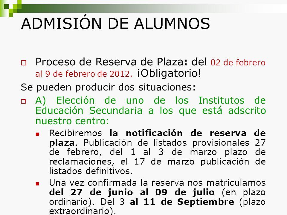 ADMISIÓN DE ALUMNOS Proceso de Reserva de Plaza: del 02 de febrero al 9 de febrero de 2012. ¡Obligatorio!