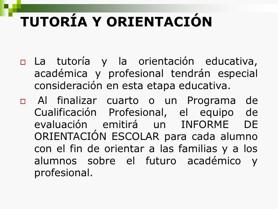 TUTORÍA Y ORIENTACIÓN La tutoría y la orientación educativa, académica y profesional tendrán especial consideración en esta etapa educativa.