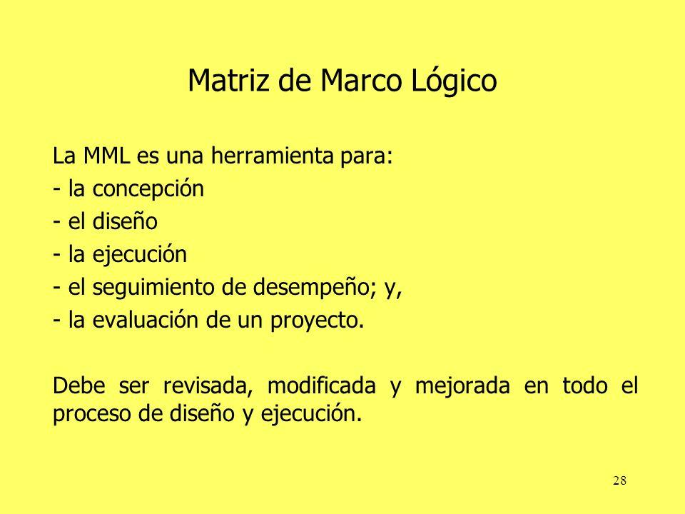 Matriz de Marco Lógico La MML es una herramienta para: - la concepción