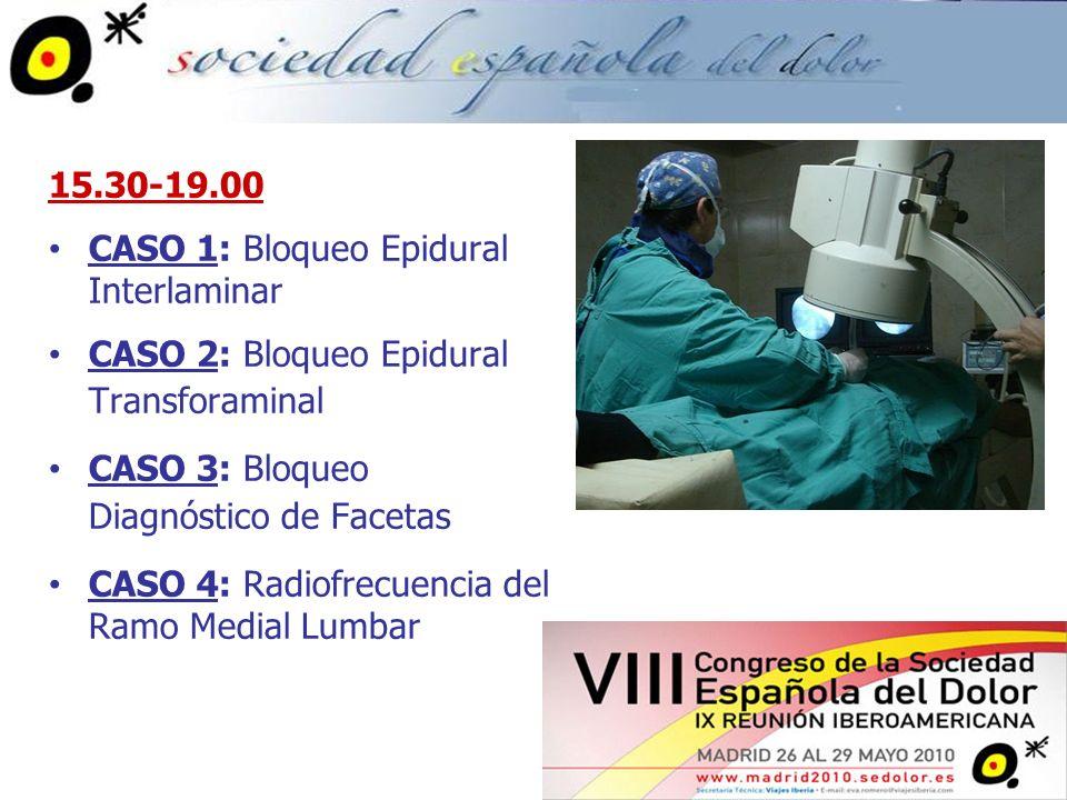 15.30-19.00 CASO 1: Bloqueo Epidural Interlaminar. CASO 2: Bloqueo Epidural Transforaminal. CASO 3: Bloqueo Diagnóstico de Facetas.