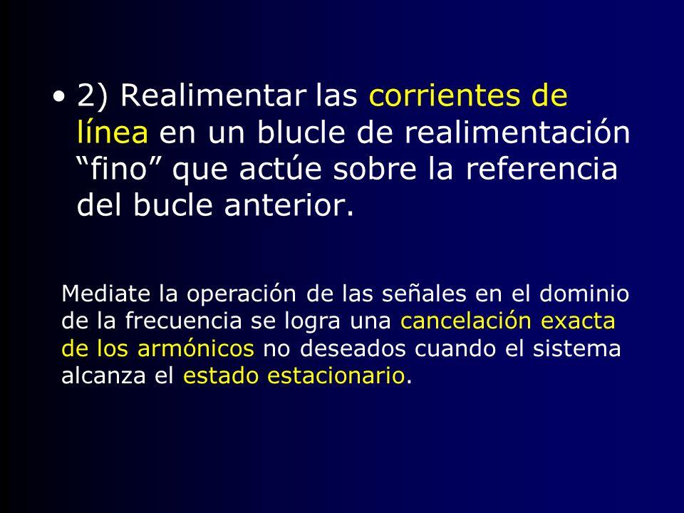2) Realimentar las corrientes de línea en un blucle de realimentación fino que actúe sobre la referencia del bucle anterior.