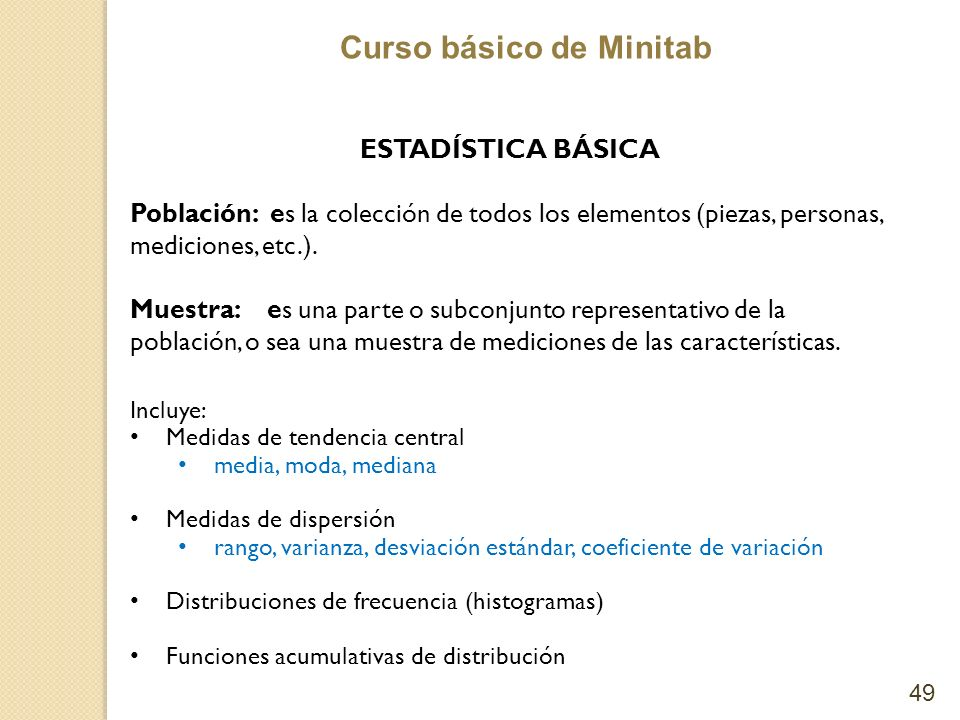 ESTADÍSTICA BÁSICA Población: es la colección de todos los elementos (piezas, personas, mediciones, etc.).