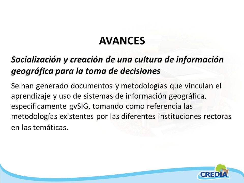 AVANCES Socialización y creación de una cultura de información geográfica para la toma de decisiones.