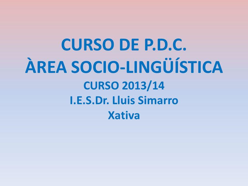 CURSO DE P. D. C. ÀREA SOCIO-LINGÜÍSTICA CURSO 2013/14 I. E. S. Dr