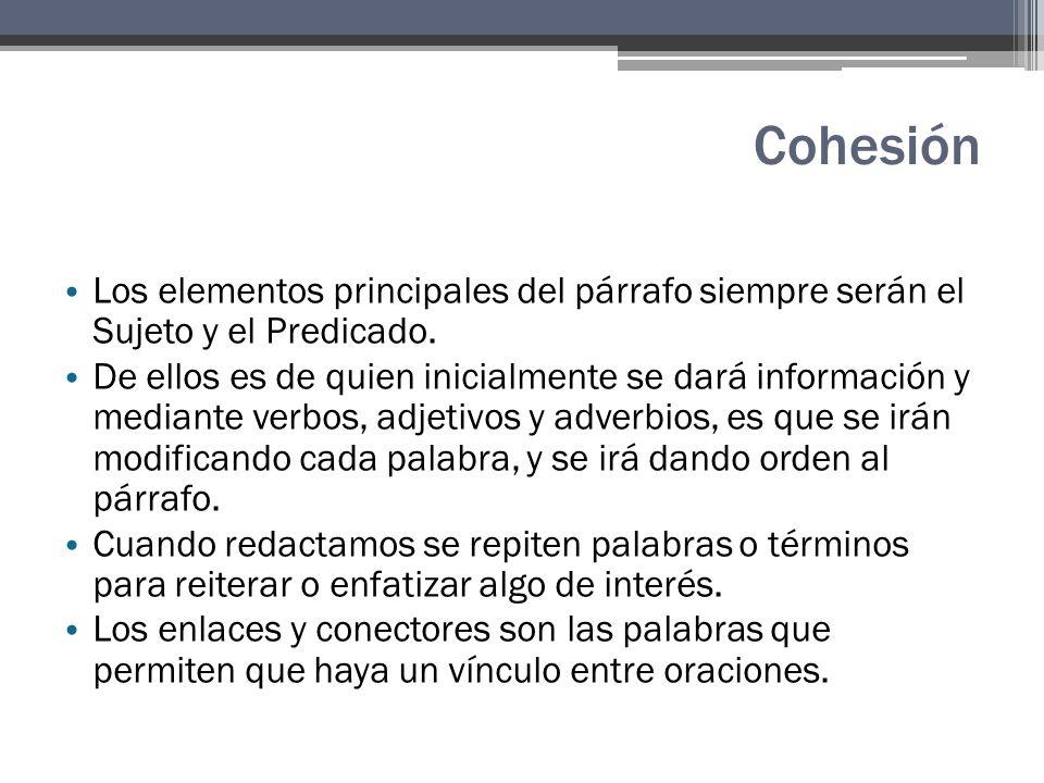Cohesión Los elementos principales del párrafo siempre serán el Sujeto y el Predicado.