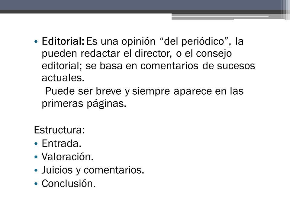 Editorial: Es una opinión del periódico , la pueden redactar el director, o el consejo editorial; se basa en comentarios de sucesos actuales.