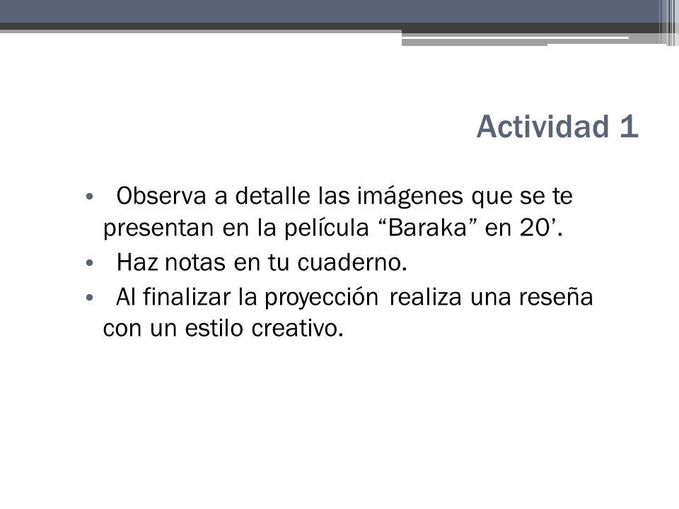 Actividad 1 Observa a detalle las imágenes que se te presentan en la película Baraka en 20'. Haz notas en tu cuaderno.
