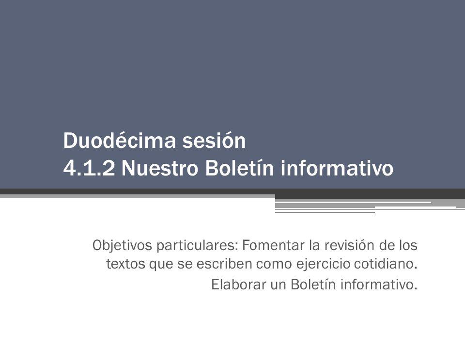 Duodécima sesión 4.1.2 Nuestro Boletín informativo