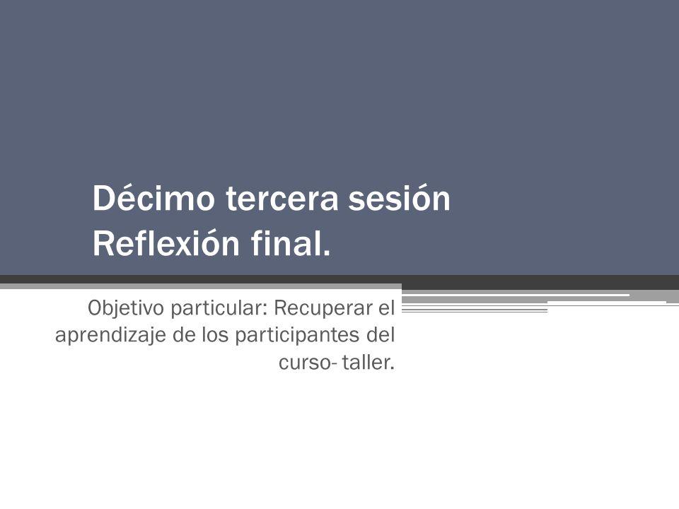 Décimo tercera sesión Reflexión final.