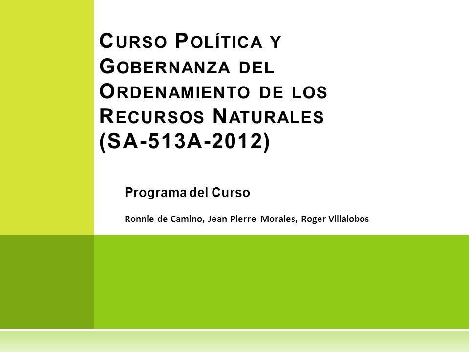 Curso Política y Gobernanza del Ordenamiento de los Recursos Naturales (SA-513A-2012)