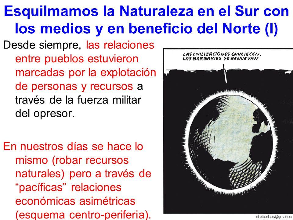 Esquilmamos la Naturaleza en el Sur con los medios y en beneficio del Norte (I)