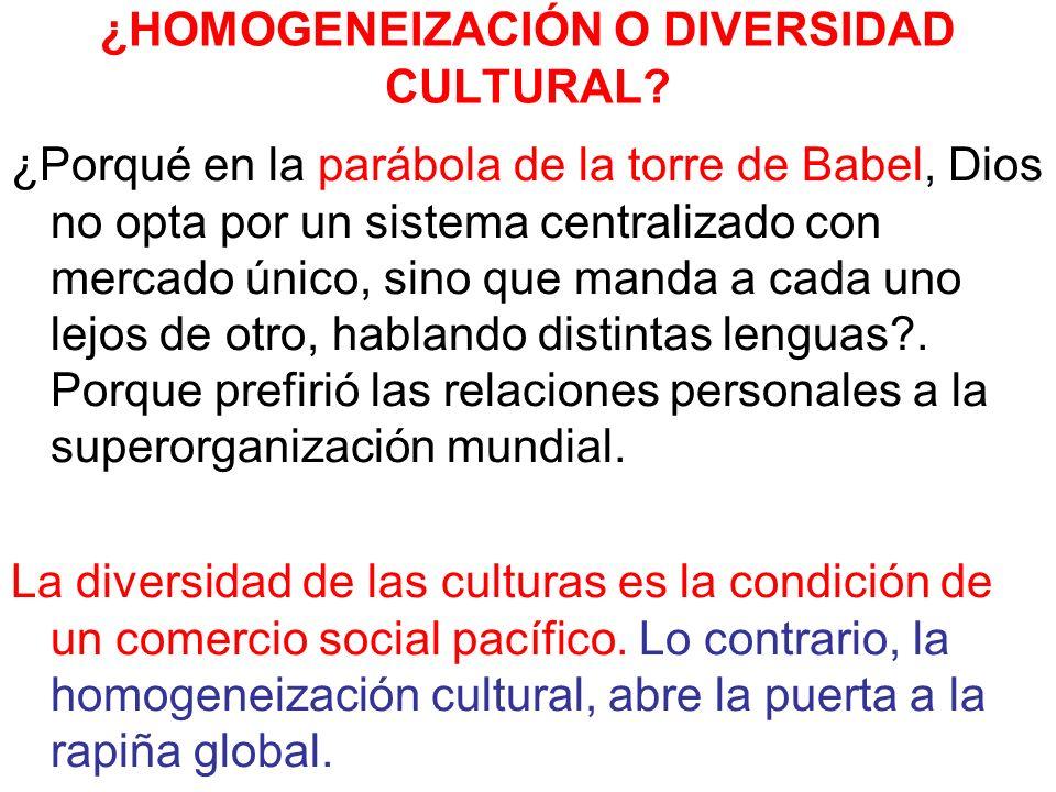¿HOMOGENEIZACIÓN O DIVERSIDAD CULTURAL