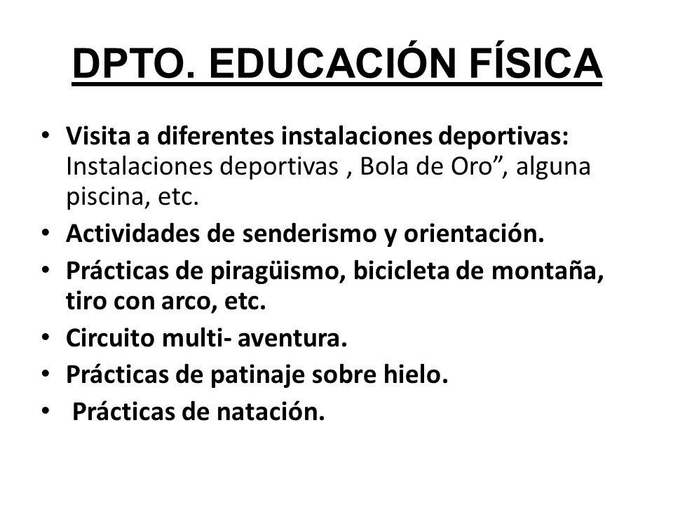DPTO. EDUCACIÓN FÍSICA Visita a diferentes instalaciones deportivas: Instalaciones deportivas , Bola de Oro , alguna piscina, etc.
