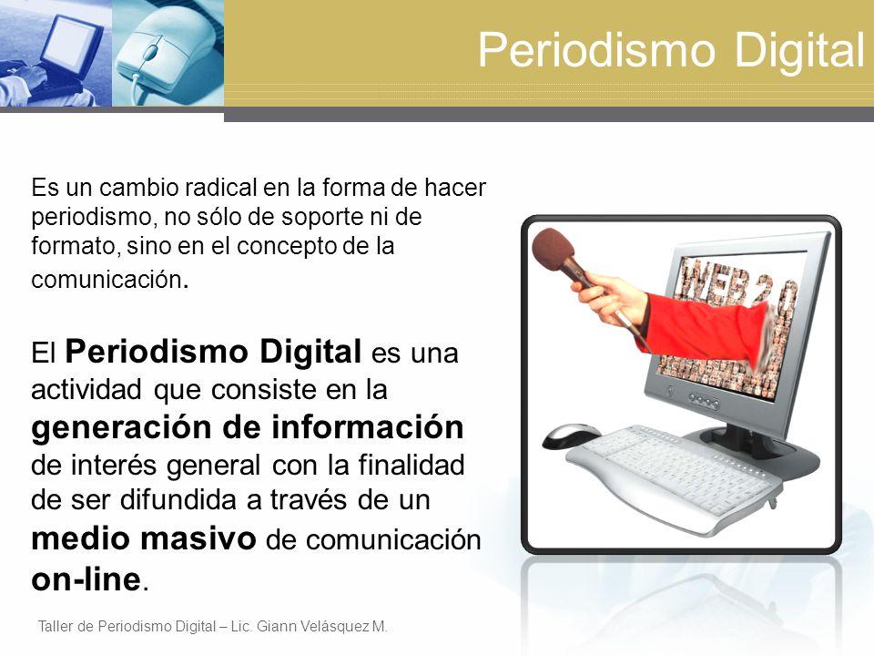 Periodismo Digital Es un cambio radical en la forma de hacer periodismo, no sólo de soporte ni de formato, sino en el concepto de la comunicación.