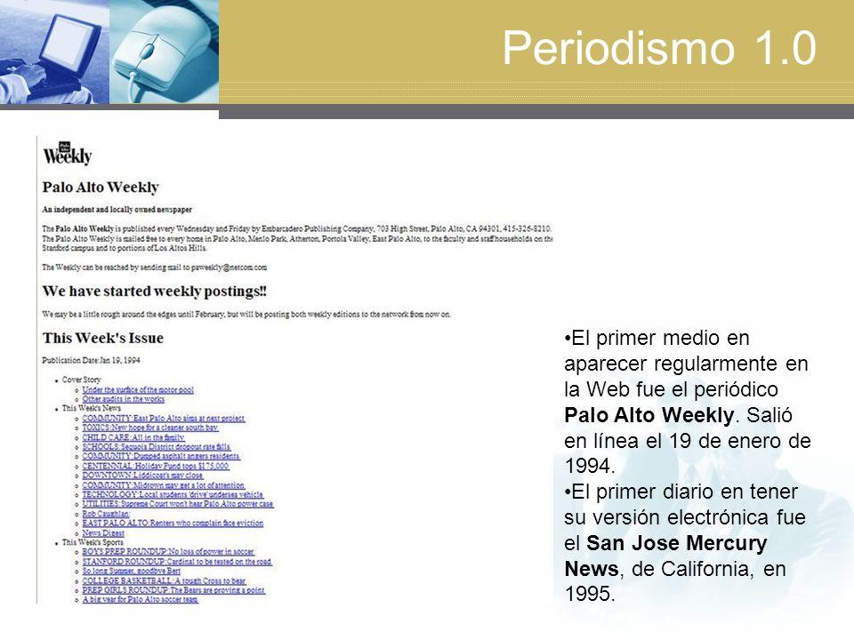 Periodismo 1.0 El primer medio en aparecer regularmente en la Web fue el periódico Palo Alto Weekly. Salió en línea el 19 de enero de 1994.