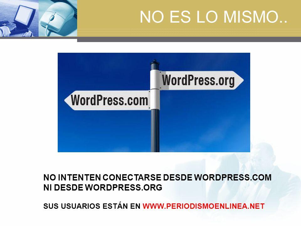 NO ES LO MISMO.. NO INTENTEN CONECTARSE DESDE WORDPRESS.COM NI DESDE WORDPRESS.ORG.