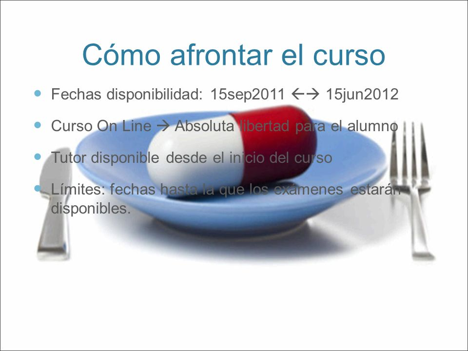 Cómo afrontar el curso Fechas disponibilidad: 15sep2011  15jun2012