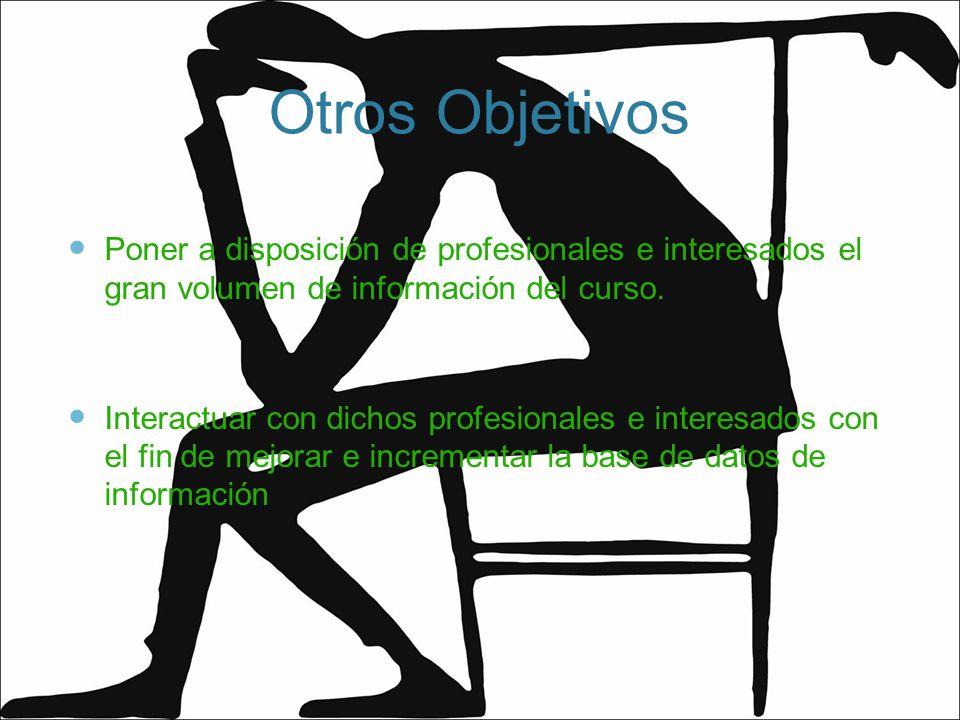 Otros Objetivos Poner a disposición de profesionales e interesados el gran volumen de información del curso.