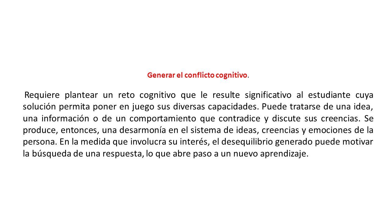 Generar el conflicto cognitivo.