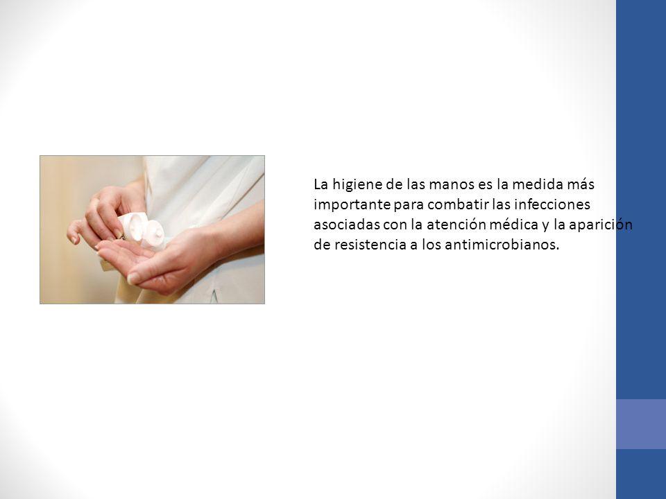 La higiene de las manos es la medida más importante para combatir las infecciones asociadas con la atención médica y la aparición de resistencia a los antimicrobianos.