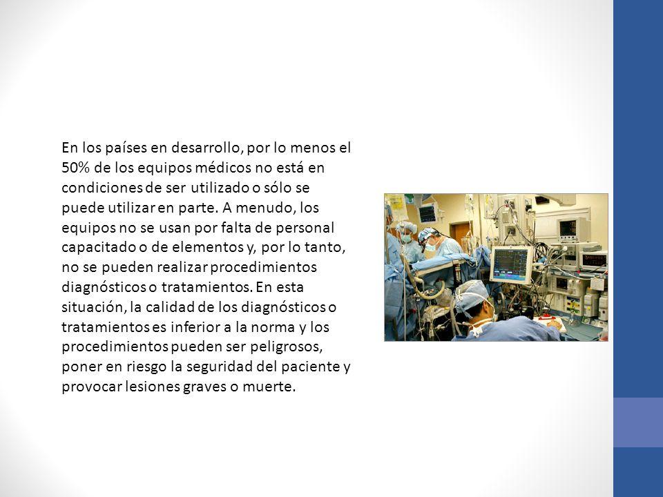 En los países en desarrollo, por lo menos el 50% de los equipos médicos no está en condiciones de ser utilizado o sólo se puede utilizar en parte.