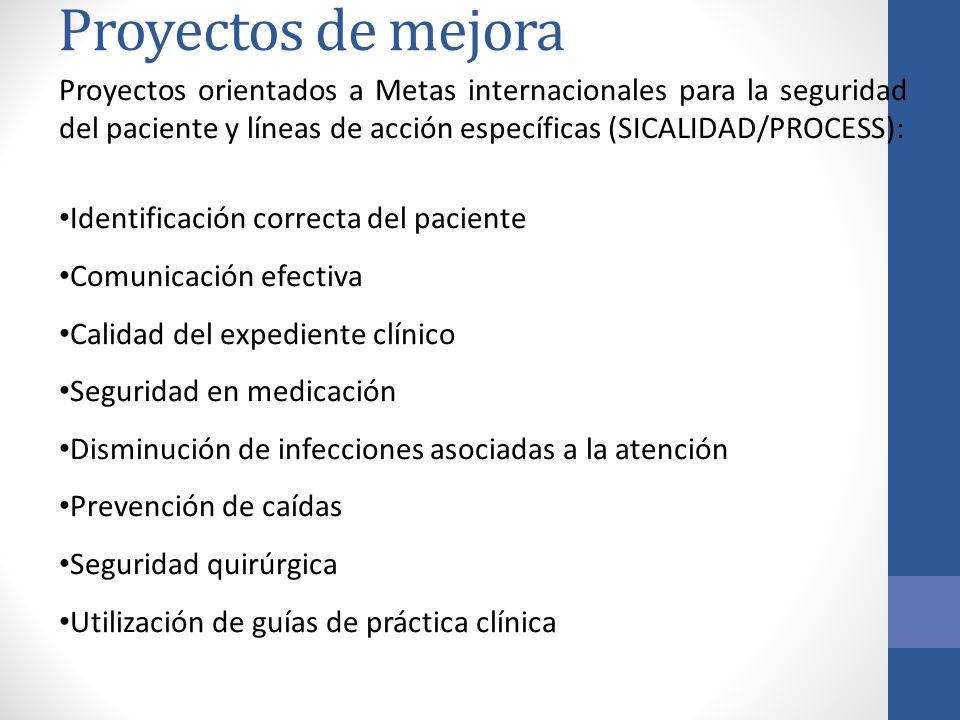 Proyectos de mejora Proyectos orientados a Metas internacionales para la seguridad del paciente y líneas de acción específicas (SICALIDAD/PROCESS):