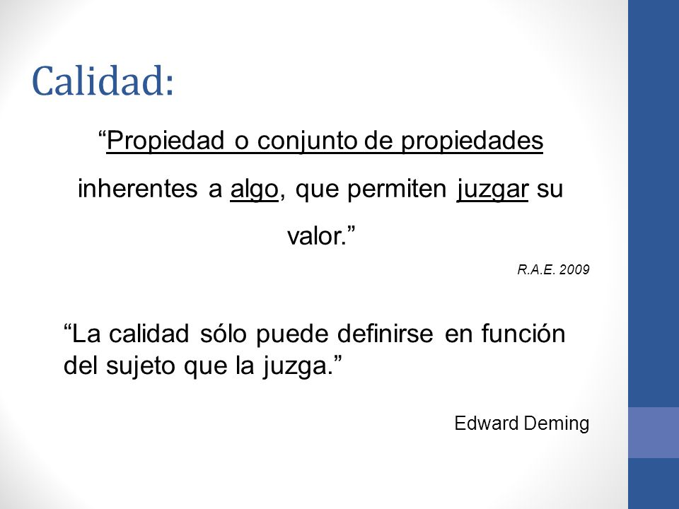 Calidad: Propiedad o conjunto de propiedades inherentes a algo, que permiten juzgar su valor. R.A.E. 2009.