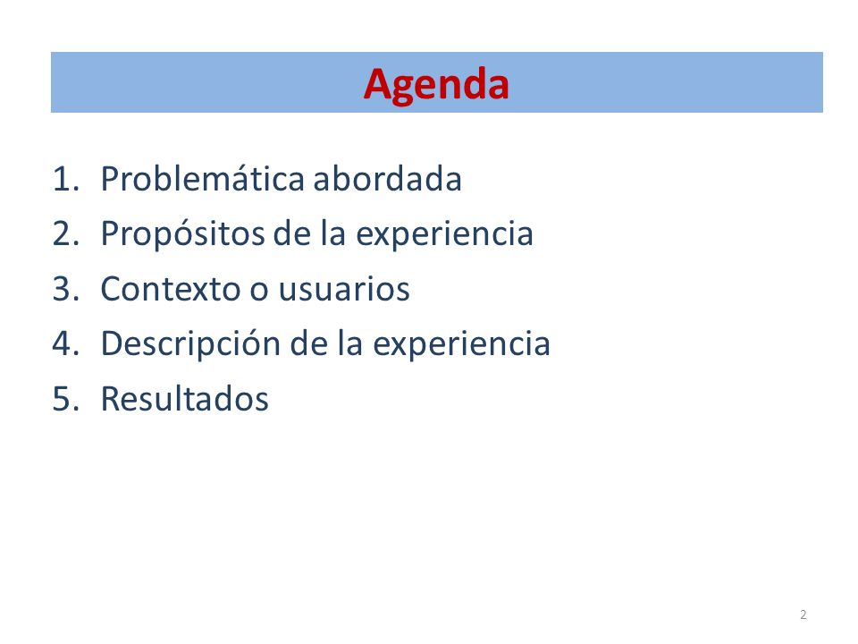 Agenda Problemática abordada Propósitos de la experiencia