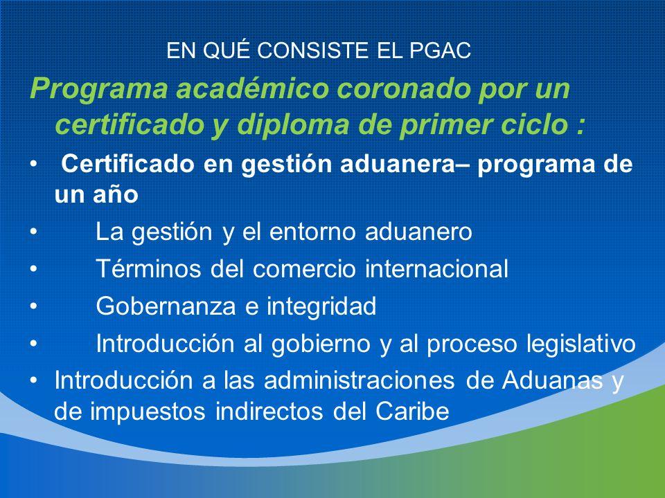EN QUÉ CONSISTE EL PGAC Programa académico coronado por un certificado y diploma de primer ciclo :