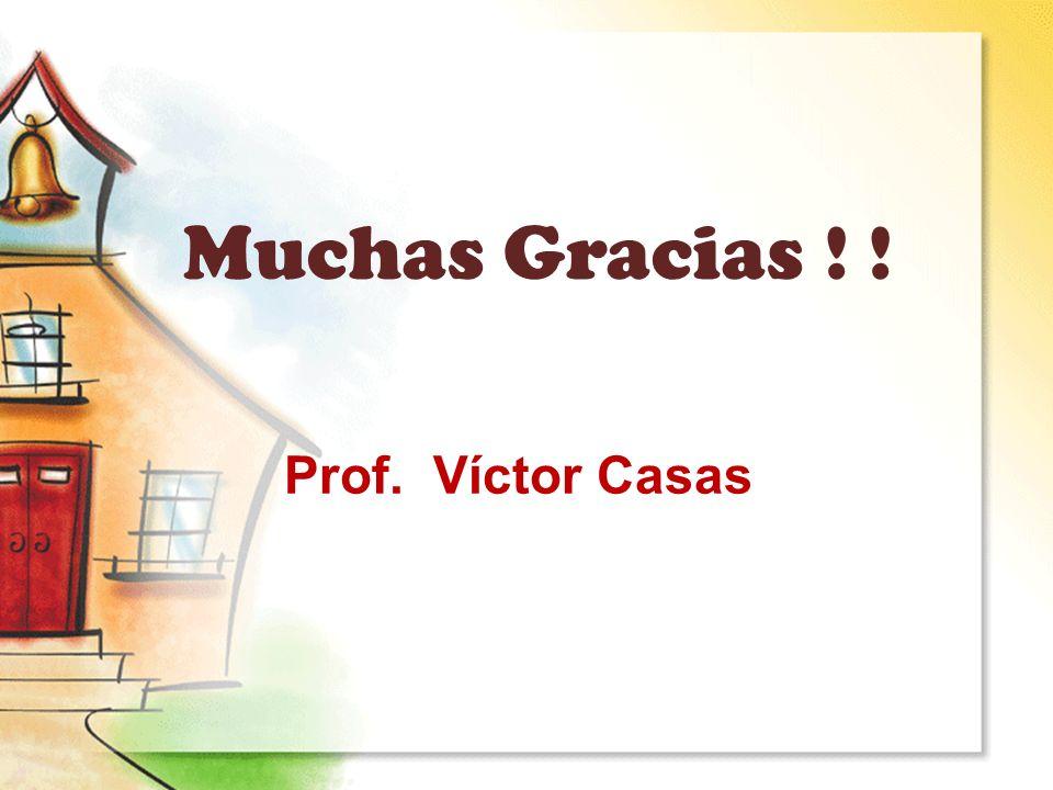 Muchas Gracias ! ! Prof. Víctor Casas
