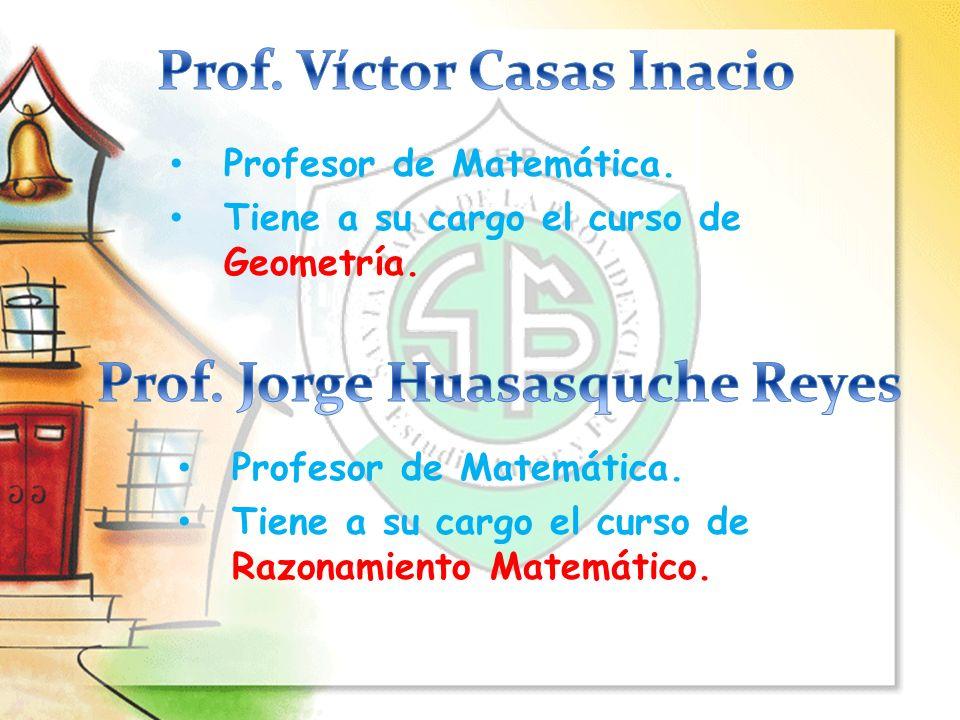 Prof. Víctor Casas Inacio Prof. Jorge Huasasquche Reyes