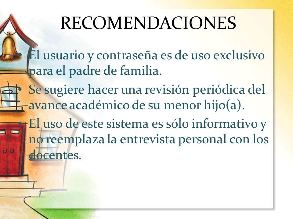 RECOMENDACIONES El usuario y contraseña es de uso exclusivo para el padre de familia.