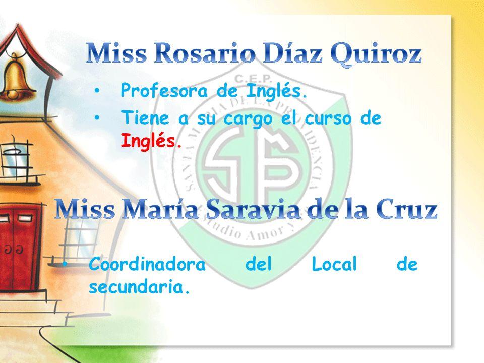 Miss Rosario Díaz Quiroz Miss María Saravia de la Cruz