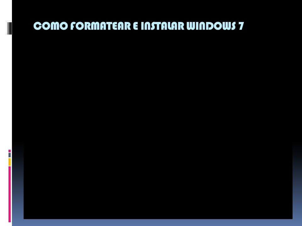 COMO FORMATEAR E INSTALAR WINDOWS 7