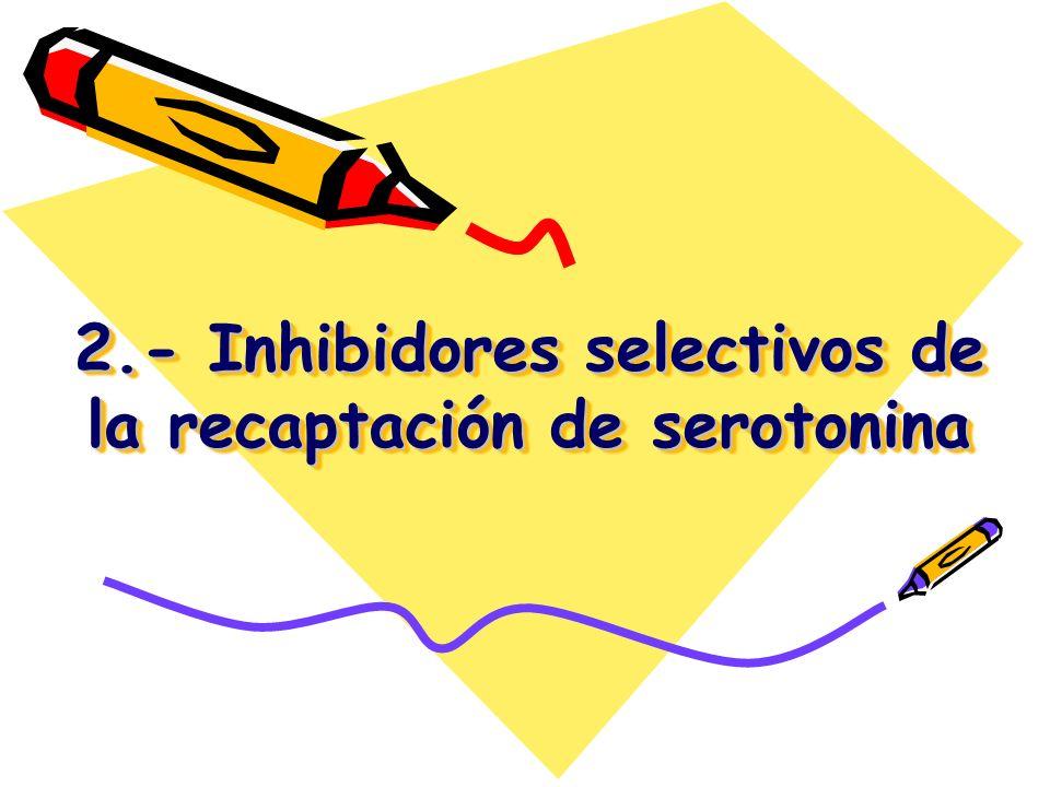 2.- Inhibidores selectivos de la recaptación de serotonina