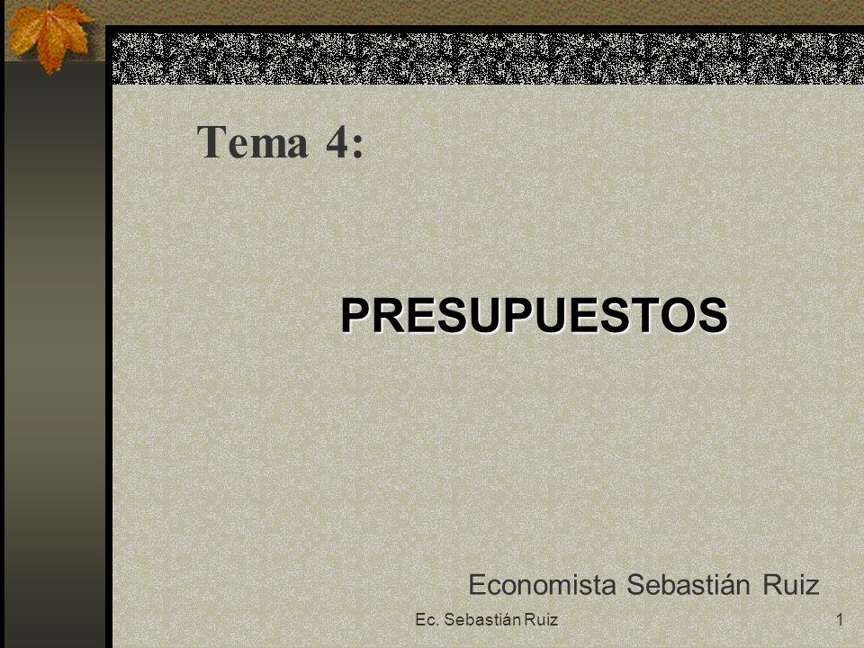 Tema 4: PRESUPUESTOS Economista Sebastián Ruiz Ec. Sebastián Ruiz